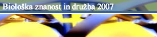 Mednarodni posvet Biološka znanost in družba: GENIalna prihodnost - genetika, determinizem in svoboda / International Conference Bioscience and Society: GENIal future – genetics, determinism and freedom