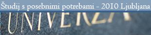 Projekt »Kako do prijaznejšega študija za študente s posebnimi potrebami?« 2010 - Ljubljana