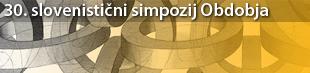 30. slovenistični simpozij Obdobja: Meddisciplinarnost v slovenistiki, Ljubljana 2011