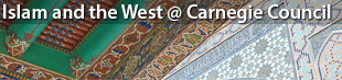 Islam and the West @ Carnegie Council