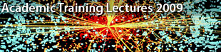CERN Academic Training Lectures 2009