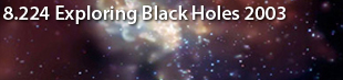 MIT 8.224 Exploring Black Holes: General Relativity & Astrophysics - Spring 2003