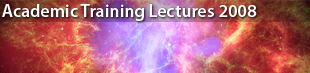 CERN Academic Training Lectures 2008