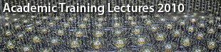 CERN Academic Training Lectures 2010