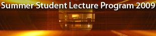 CERN Summer Student Lecture Program 2009