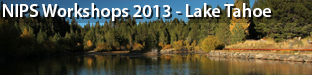 NIPS Workshops, Lake Tahoe 2013