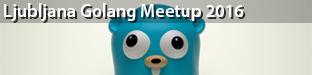 Ljubljana Golang Meetup 2016: Almost-Spring Edition