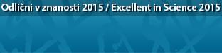 Odlični v znanosti 2015 - serija vsakoletnih dogodkov, ki jih organizira Javna agencija za raziskovalno dejavnost RS (ARRS) / Excellent in Science 2015 - a series of yearly events organised by the Slovenian research Agency