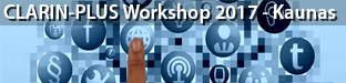 "CLARIN-PLUS workshop ""Creation and Use of Social Media Resources"", Kaunas 2017"