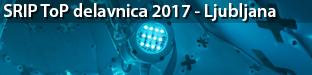 SRIP Tovarne Prihodnosti (ToP) delavnica: Omogočitvene tehnologije za tovarne prihodnosti, Ljubljana 2017