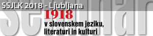 54. seminar slovenskega jezika, literature in kulture: 1918 v slovenskem jeziku, literaturi in kulturi, Ljubljana 2018