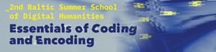 Baltic Summer School of Digital Humanities Essentials of Coding and Encoding
